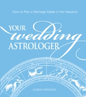 Your Wedding Astrologer: How to Plan a Marriage Made in the Heavens - EBOOK