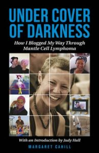 Under Cover of Darkness: How I Blogged My Way Through Mantle Cell Lymphoma