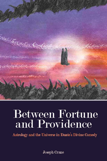 Between Fortune and Providence: Astrology and the Univers in Dante's Divine Comedy PB